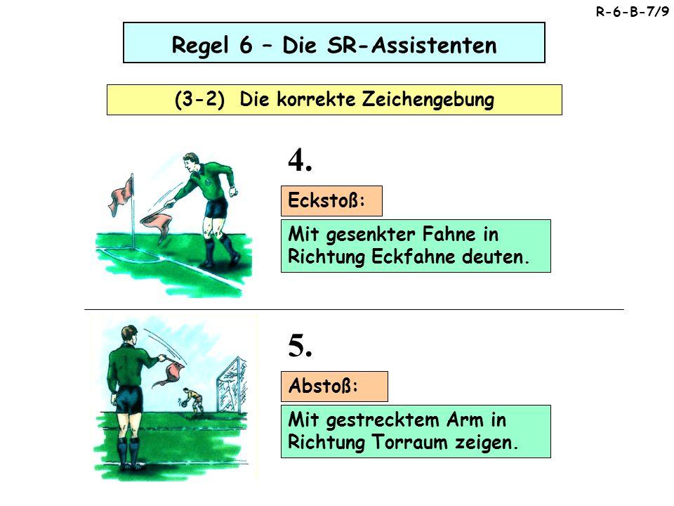 Regel 6 – Die SR-Assistenten (3-2) Die korrekte Zeichengebung Mit gesenkter Fahne in Richtung Eckfahne deuten.