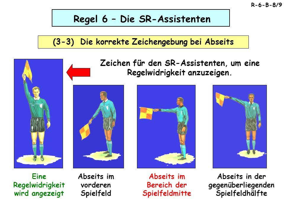 Regel 6 – Die SR-Assistenten (3-3) Die korrekte Zeichengebung bei Abseits Zeichen für den SR-Assistenten, um eine Regelwidrigkeit anzuzeigen.