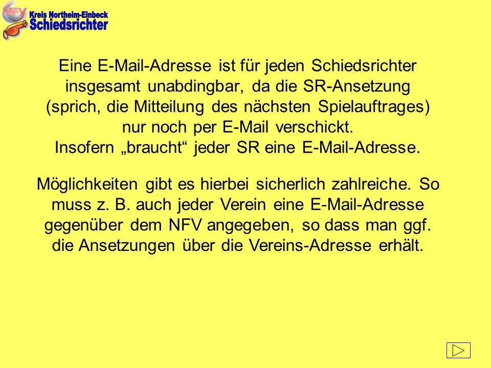Eine E-Mail-Adresse ist für jeden Schiedsrichter insgesamt unabdingbar, da die SR-Ansetzung (sprich, die Mitteilung des nächsten Spielauftrages) nur n