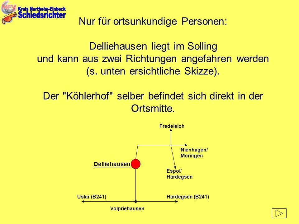 Volpriehausen Uslar (B241)Hardegsen (B241) Delliehausen Espol/ Hardegsen Nienhagen/ Moringen Fredelsloh Nur für ortsunkundige Personen: Delliehausen l
