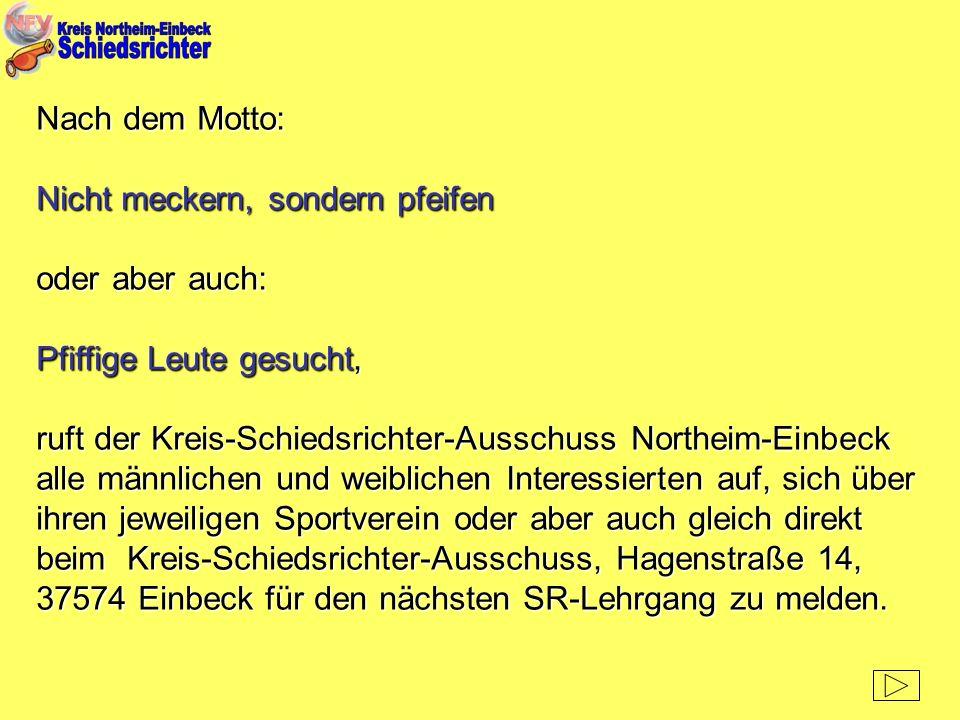 Nach dem Motto: Nicht meckern, sondern pfeifen oder aber auch: Pfiffige Leute gesucht, ruft der Kreis-Schiedsrichter-Ausschuss Northeim-Einbeck alle m