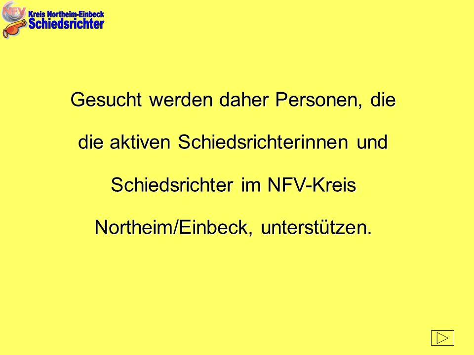 Gesucht werden daher Personen, die die aktiven Schiedsrichterinnen und Schiedsrichter im NFV-Kreis Northeim/Einbeck, unterstützen.