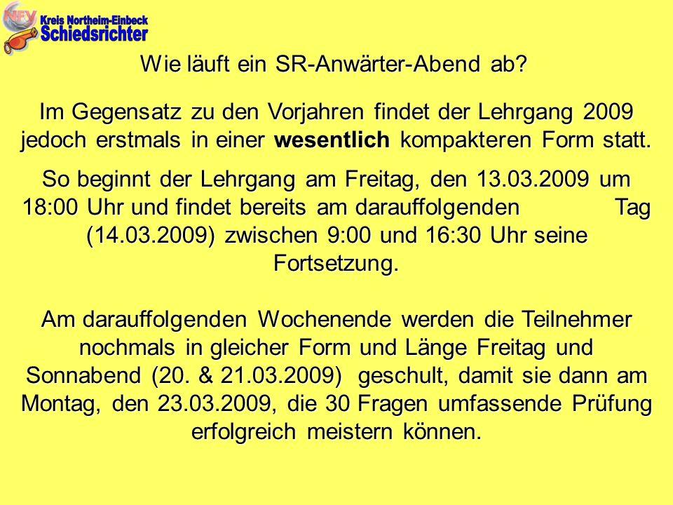 Wie läuft ein SR-Anwärter-Abend ab? Im Gegensatz zu den Vorjahren findet der Lehrgang 2009 jedoch erstmals in einer wesentlich kompakteren Form statt.