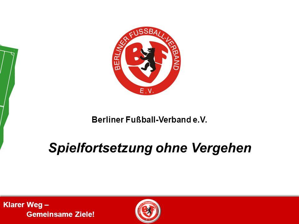 Klarer Weg – Gemeinsame Ziele! Berliner Fußball-Verband e.V. Spielfortsetzung ohne Vergehen