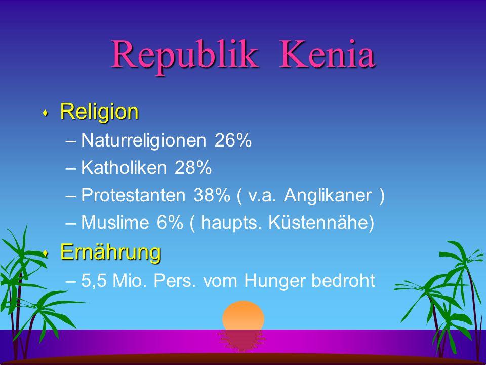 Republik Kenia s Religion –Naturreligionen 26% –Katholiken 28% –Protestanten 38% ( v.a. Anglikaner ) –Muslime 6% ( haupts. Küstennähe) s Ernährung –5,