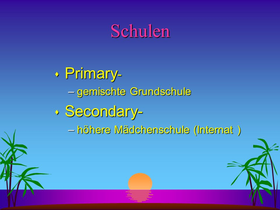 Schulen s Primary - –gemischte Grundschule s Secondary- –höhere Mädchenschule (Internat) –höhere Mädchenschule (Internat )