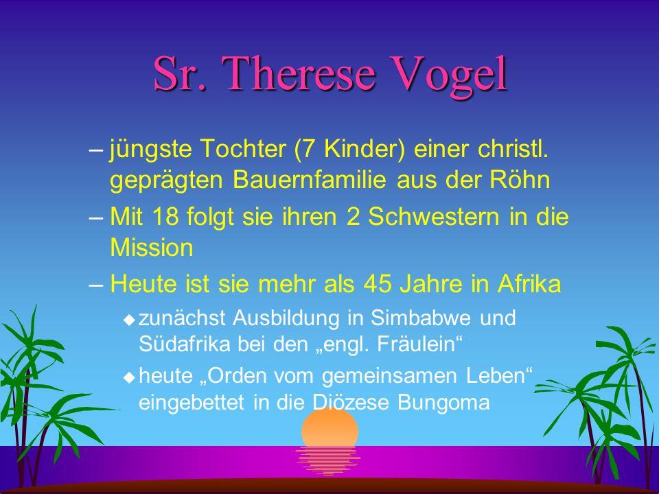 Sr. Therese Vogel –jüngste Tochter (7 Kinder) einer christl. geprägten Bauernfamilie aus der Röhn –Mit 18 folgt sie ihren 2 Schwestern in die Mission