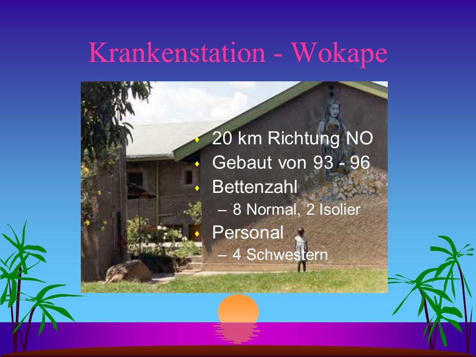 Krankenstation - Wokape s 20 km Richtung NO s Gebaut von 93 - 96 s Bettenzahl –8 Normal, 2 Isolier s Personal –4 Schwestern