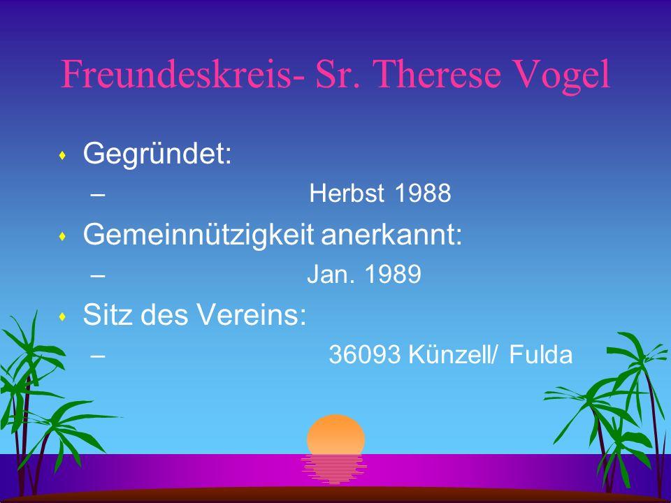 Freundeskreis- Sr. Therese Vogel s Gegründet: – Herbst 1988 s Gemeinnützigkeit anerkannt: – Jan. 1989 s Sitz des Vereins: – 36093 Künzell/ Fulda