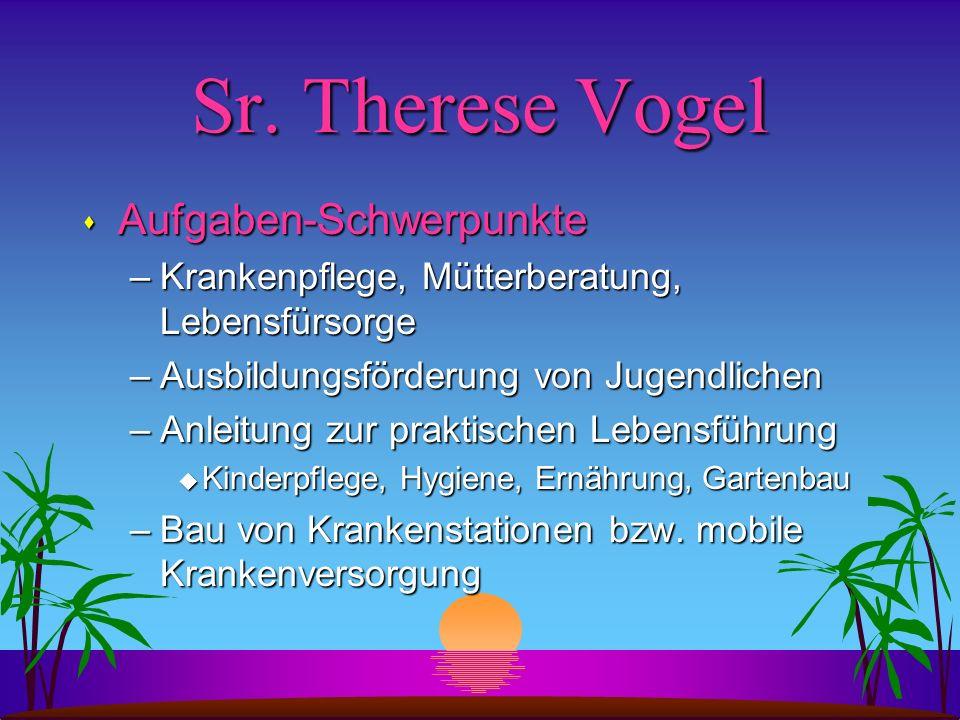 Sr. Therese Vogel s Aufgaben-Schwerpunkte –Krankenpflege, Mütterberatung, Lebensfürsorge –Ausbildungsförderung von Jugendlichen –Anleitung zur praktis