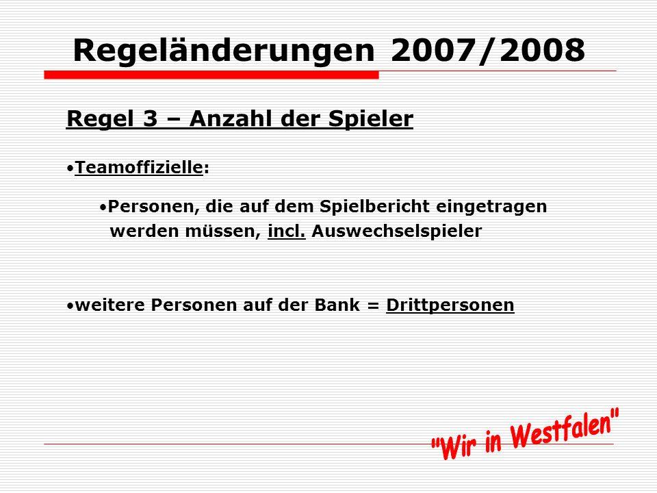 Regeländerungen 2007/2008 Regel 3 – Anzahl der Spieler Drittpersonen: nicht beteiligte Personen: Zuschauer Ordner des Feldes verwiesener Spieler