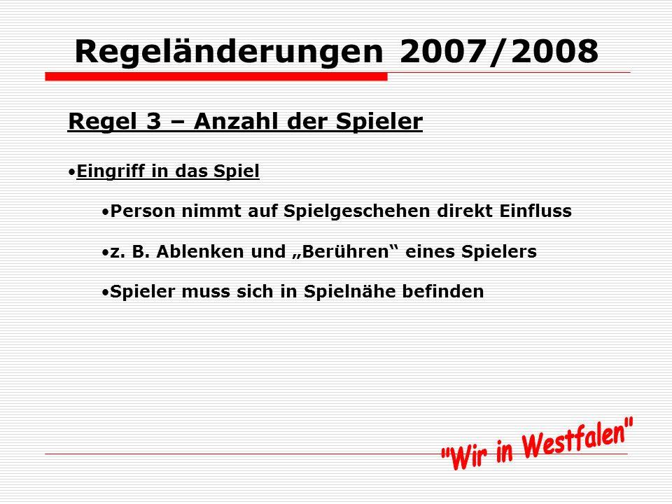 Regeländerungen 2007/2008 Regel 3 – Anzahl der Spieler Teamoffizielle: Personen, die auf dem Spielbericht eingetragen werden müssen, incl.