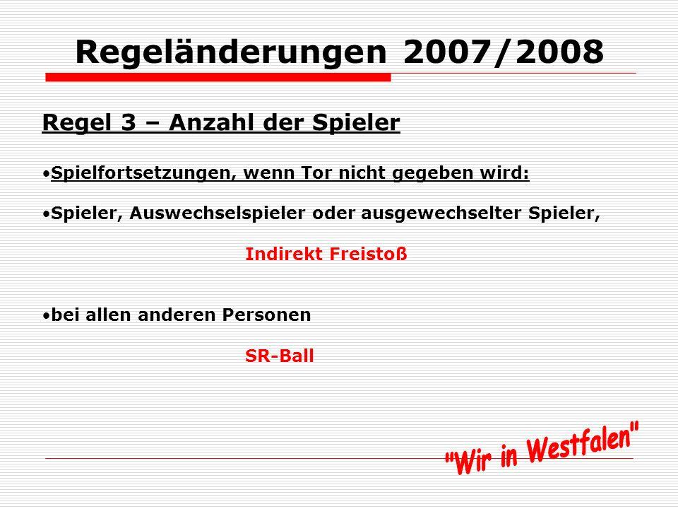 Regeländerungen 2007/2008 Regel 3 – Anzahl der Spieler Eingriff in das Spiel Person nimmt auf Spielgeschehen direkt Einfluss z.