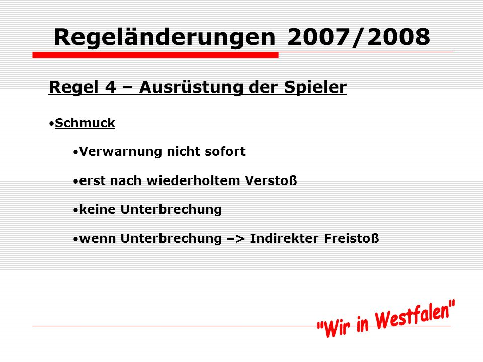Regeländerungen 2007/2008 Regel 3 – Anzahl der Spieler Spielfortsetzungen, wenn Tor nicht gegeben wird: Spieler, Auswechselspieler oder ausgewechselter Spieler, Indirekt Freistoß bei allen anderen Personen SR-Ball