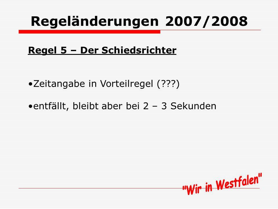 Regeländerungen 2007/2008 Regel 5 – Der Schiedsrichter Schiedsrichterpfiff bei Wiederaufnahme des Spiels wird nicht auf Pfiff gewartet: Wiederholung keine Verwarnung stellt SR Mauer und Ball wird gespielt: zusätzlich Verwarnung