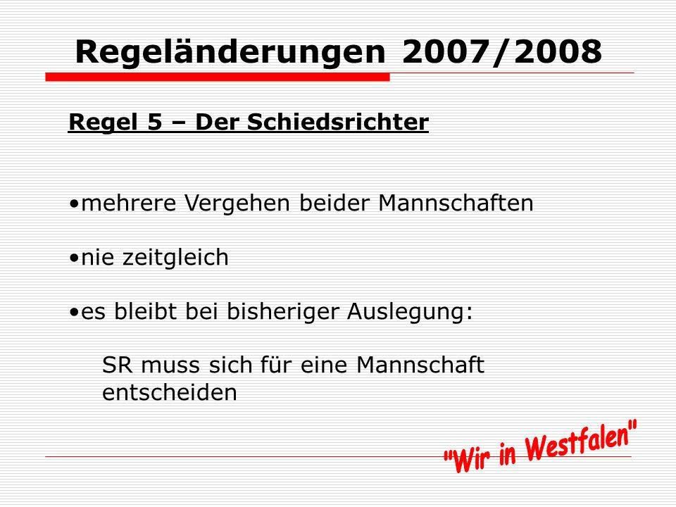 Regeländerungen 2007/2008 Regel 5 – Der Schiedsrichter Zeitangabe in Vorteilregel ( ) entfällt, bleibt aber bei 2 – 3 Sekunden