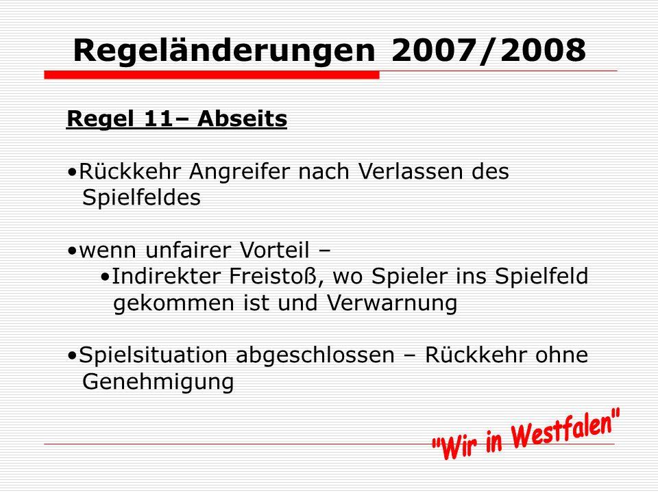 Regeländerungen 2007/2008 Regel 6 – Die Schiedsrichter-Assistenten Anzeige bei Foulspiel leichte Bewegung hin und her hebt Fahne mit gleicher Hand, wie bei dem anschließend Zeichen verwendet wird Abseits – rechte Hand