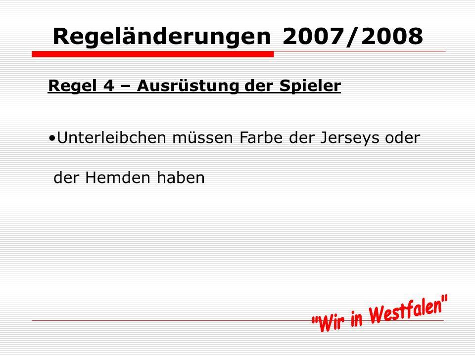 Regeländerungen 2007/2008 Regel 1 – Das Spielfeld keine Werbung in der Technischen Zone kaum Auswirkungen, evtl.