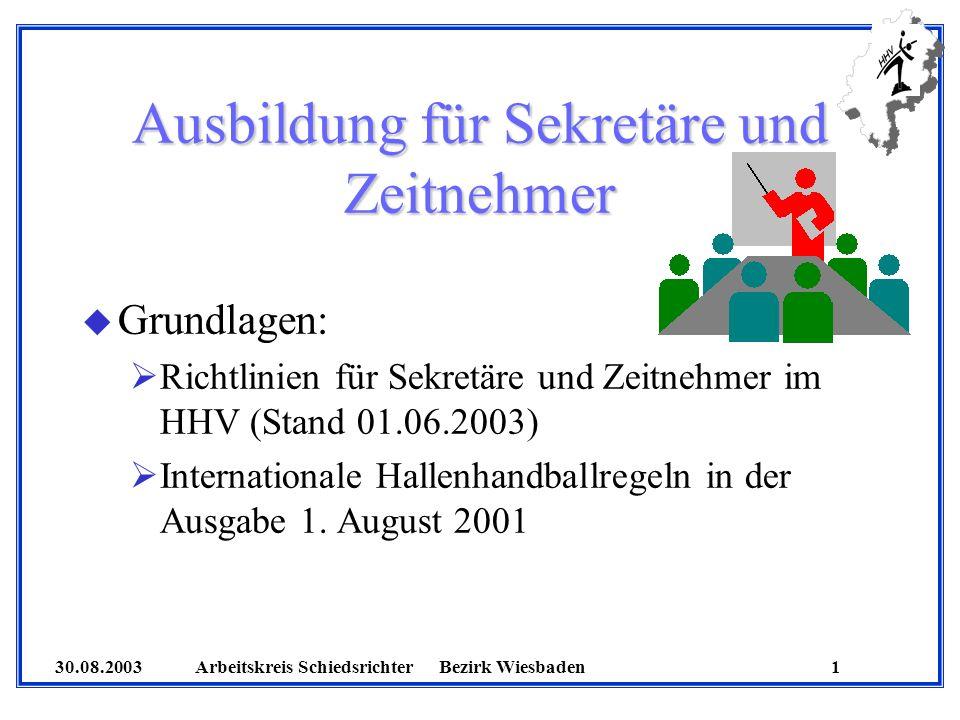30.08.2003 Arbeitskreis SchiedsrichterBezirk Wiesbaden 1 Ausbildung für Sekretäre und Zeitnehmer u Grundlagen: Richtlinien für Sekretäre und Zeitnehme