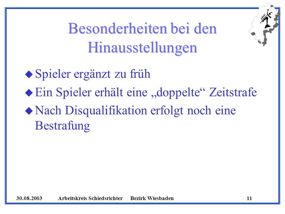 30.08.2003 Arbeitskreis SchiedsrichterBezirk Wiesbaden 11 Besonderheiten bei den Hinausstellungen u Spieler ergänzt zu früh u Ein Spieler erhält eine