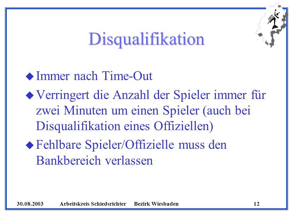 30.08.2003 Arbeitskreis SchiedsrichterBezirk Wiesbaden 12 Disqualifikation u Immer nach Time-Out u Verringert die Anzahl der Spieler immer für zwei Mi