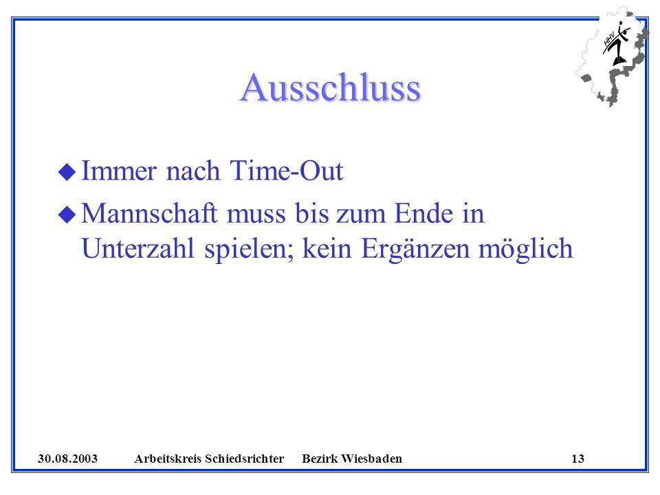 30.08.2003 Arbeitskreis SchiedsrichterBezirk Wiesbaden 13 Ausschluss u Immer nach Time-Out u Mannschaft muss bis zum Ende in Unterzahl spielen; kein E