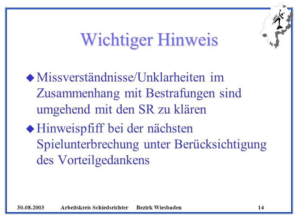30.08.2003 Arbeitskreis SchiedsrichterBezirk Wiesbaden 14 Wichtiger Hinweis u Missverständnisse/Unklarheiten im Zusammenhang mit Bestrafungen sind umg