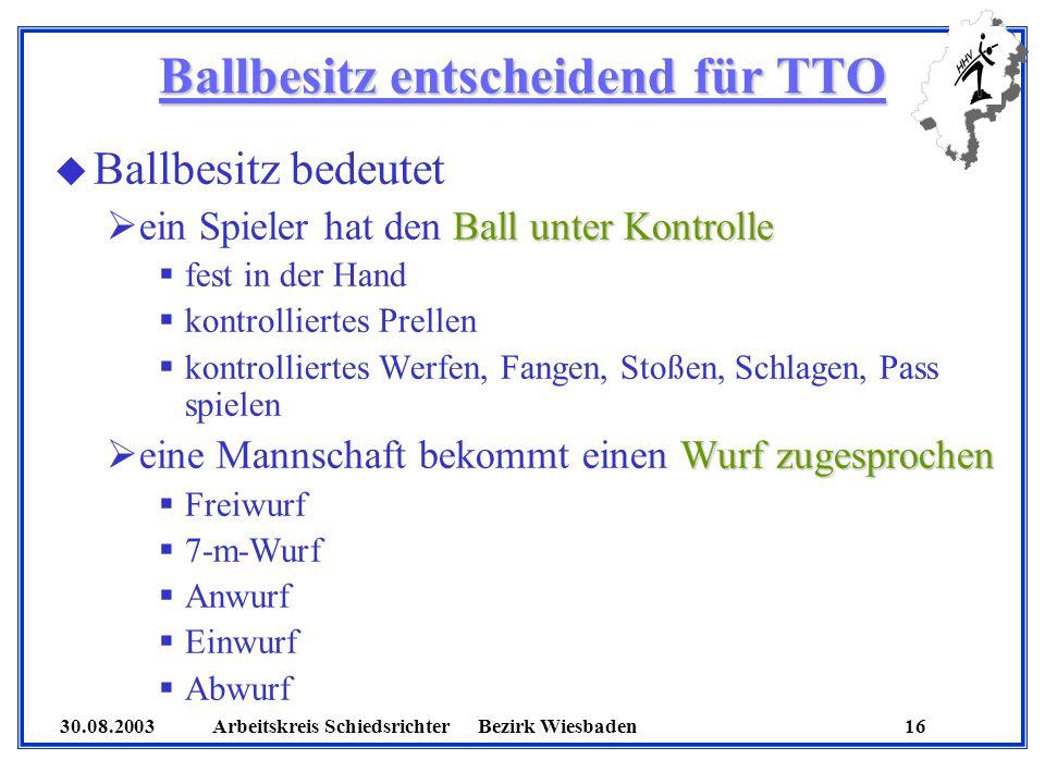 30.08.2003 Arbeitskreis SchiedsrichterBezirk Wiesbaden 16 Ballbesitz entscheidend für TTO u Ballbesitz bedeutet Ball unter Kontrolle ein Spieler hat d