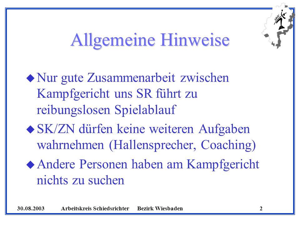 30.08.2003 Arbeitskreis SchiedsrichterBezirk Wiesbaden 2 Allgemeine Hinweise u Nur gute Zusammenarbeit zwischen Kampfgericht uns SR führt zu reibungsl