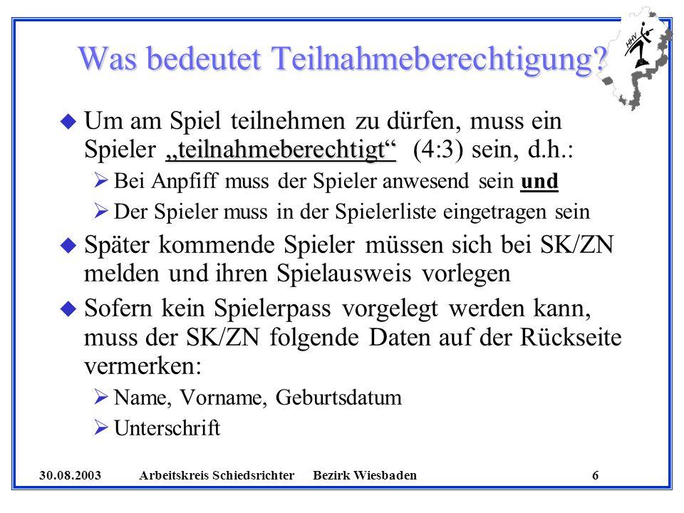 30.08.2003 Arbeitskreis SchiedsrichterBezirk Wiesbaden 6 Was bedeutet Teilnahmeberechtigung? teilnahmeberechtigt u Um am Spiel teilnehmen zu dürfen, m