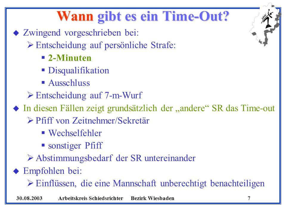 30.08.2003 Arbeitskreis SchiedsrichterBezirk Wiesbaden 7 Wann gibt es ein Time-Out? u Zwingend vorgeschrieben bei: Entscheidung auf persönliche Strafe