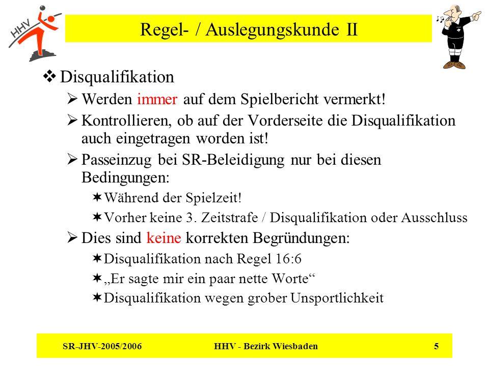 SR-JHV-2005/2006 HHV - Bezirk Wiesbaden 5 Regel- / Auslegungskunde II Disqualifikation Werden immer auf dem Spielbericht vermerkt! Kontrollieren, ob a