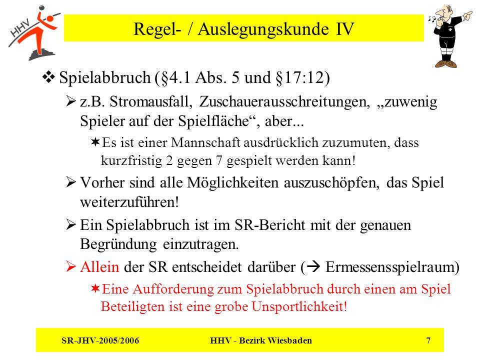 SR-JHV-2005/2006 HHV - Bezirk Wiesbaden 7 Regel- / Auslegungskunde IV Spielabbruch (§4.1 Abs. 5 und §17:12) z.B. Stromausfall, Zuschauerausschreitunge