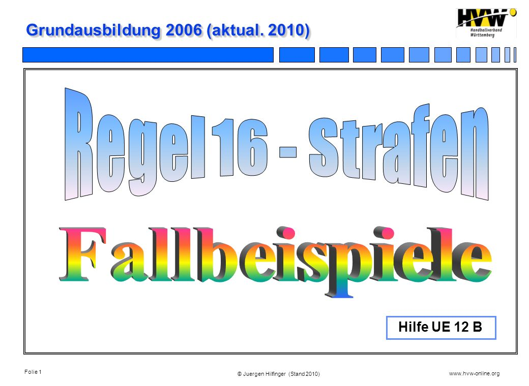 Folie 1 www.hvw-online.org © Juergen Hilfinger (Stand 2010) Grundausbildung 2006 (aktual. 2010) Hilfe UE 12 B