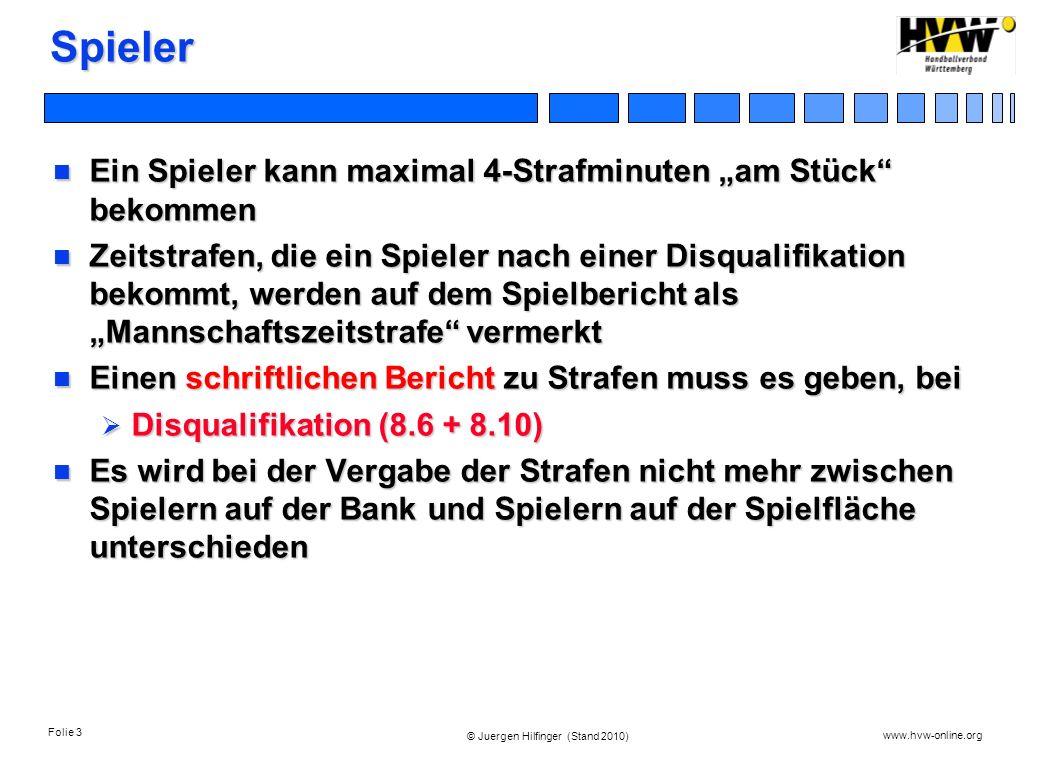 Folie 3 www.hvw-online.org © Juergen Hilfinger (Stand 2010) Spieler Ein Spieler kann maximal 4-Strafminuten am Stück bekommen Ein Spieler kann maximal