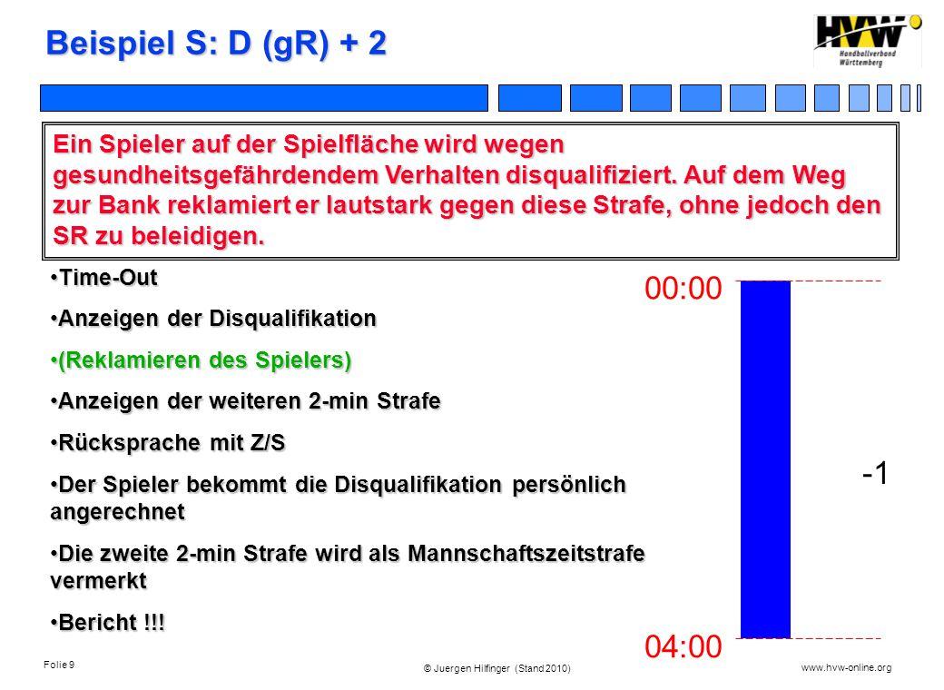 Folie 9 www.hvw-online.org © Juergen Hilfinger (Stand 2010) Beispiel S: D (gR) + 2 Ein Spieler auf der Spielfläche wird wegen gesundheitsgefährdendem