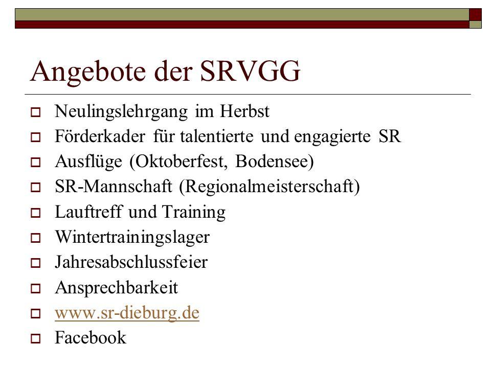 Angebote der SRVGG Neulingslehrgang im Herbst Förderkader für talentierte und engagierte SR Ausflüge (Oktoberfest, Bodensee) SR-Mannschaft (Regionalme
