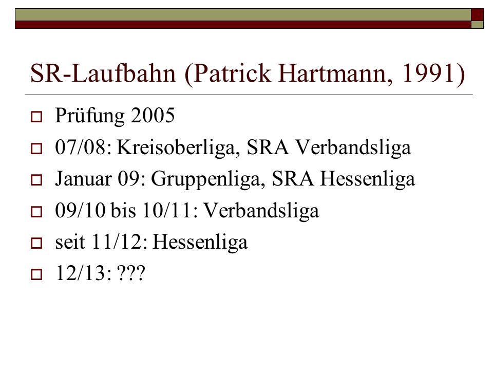 SR-Laufbahn (Patrick Hartmann, 1991) Prüfung 2005 07/08: Kreisoberliga, SRA Verbandsliga Januar 09: Gruppenliga, SRA Hessenliga 09/10 bis 10/11: Verba