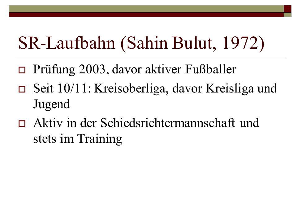 SR-Laufbahn (Sahin Bulut, 1972) Prüfung 2003, davor aktiver Fußballer Seit 10/11: Kreisoberliga, davor Kreisliga und Jugend Aktiv in der Schiedsrichte