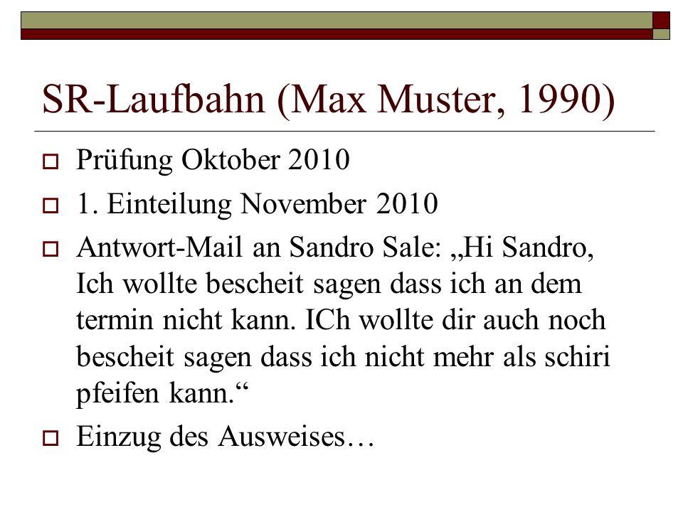 SR-Laufbahn (Max Muster, 1990) Prüfung Oktober 2010 1. Einteilung November 2010 Antwort-Mail an Sandro Sale: Hi Sandro, Ich wollte bescheit sagen dass