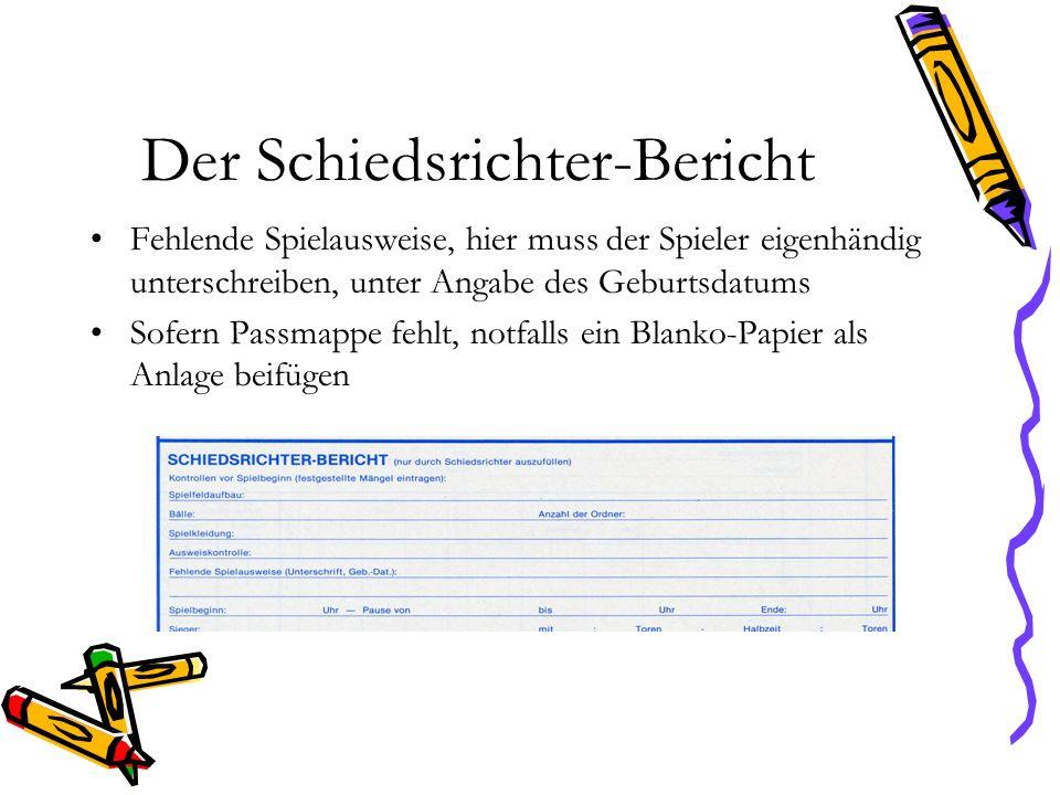 Der Schiedsrichter-Bericht Fehlende Spielausweise, hier muss der Spieler eigenhändig unterschreiben, unter Angabe des Geburtsdatums Sofern Passmappe f