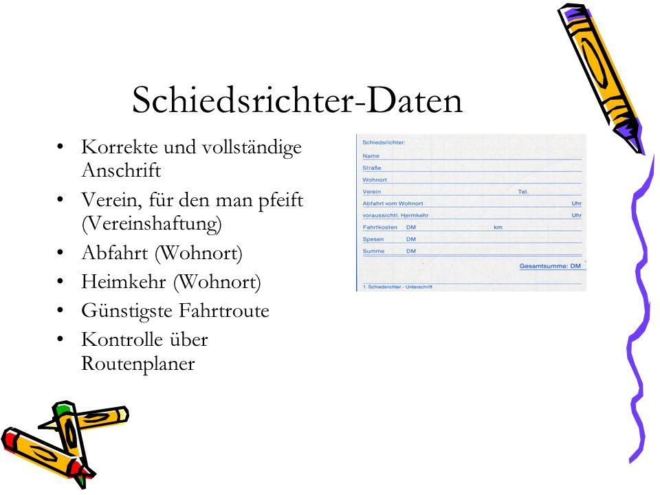 Schiedsrichter-Daten Korrekte und vollständige Anschrift Verein, für den man pfeift (Vereinshaftung) Abfahrt (Wohnort) Heimkehr (Wohnort) Günstigste F