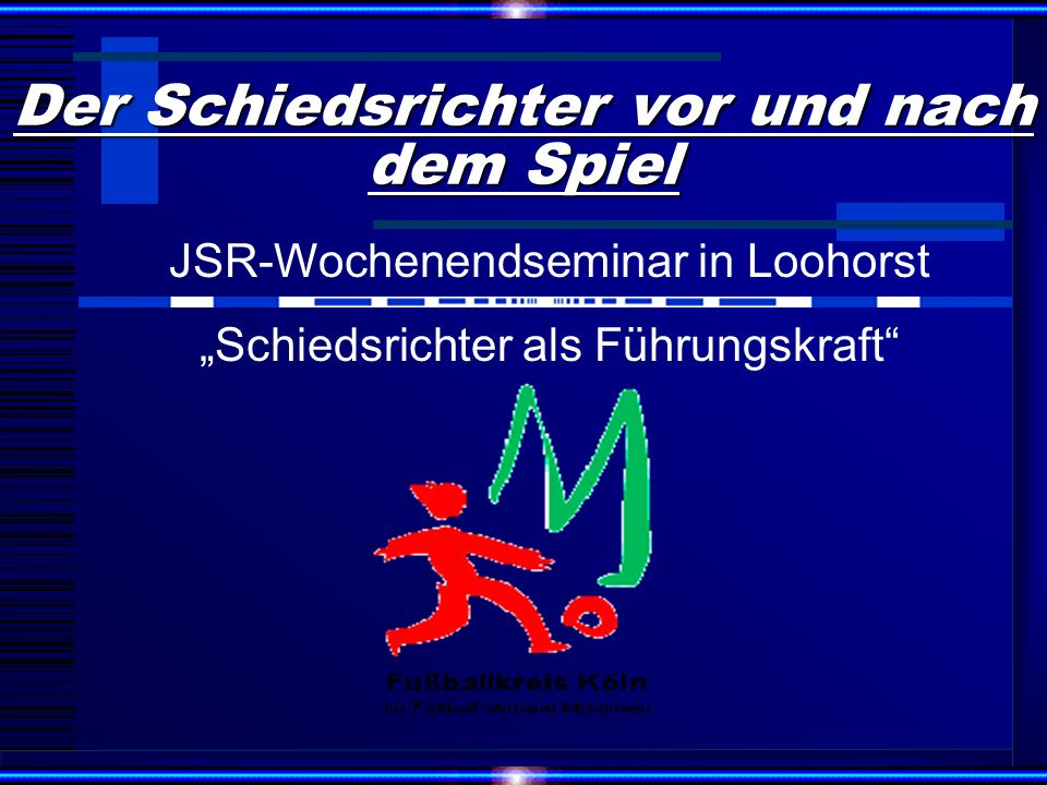 Erstellt: 12.04.2001 LW: Ovis Alvandi1 Der Schiedsrichter vor und nach dem Spiel JSR-Wochenendseminar in Loohorst Schiedsrichter als Führungskraft