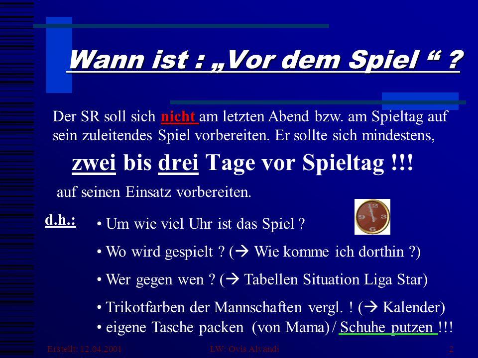 Erstellt: 12.04.2001 LW: Ovis Alvandi2 Wann ist : Vor dem Spiel .