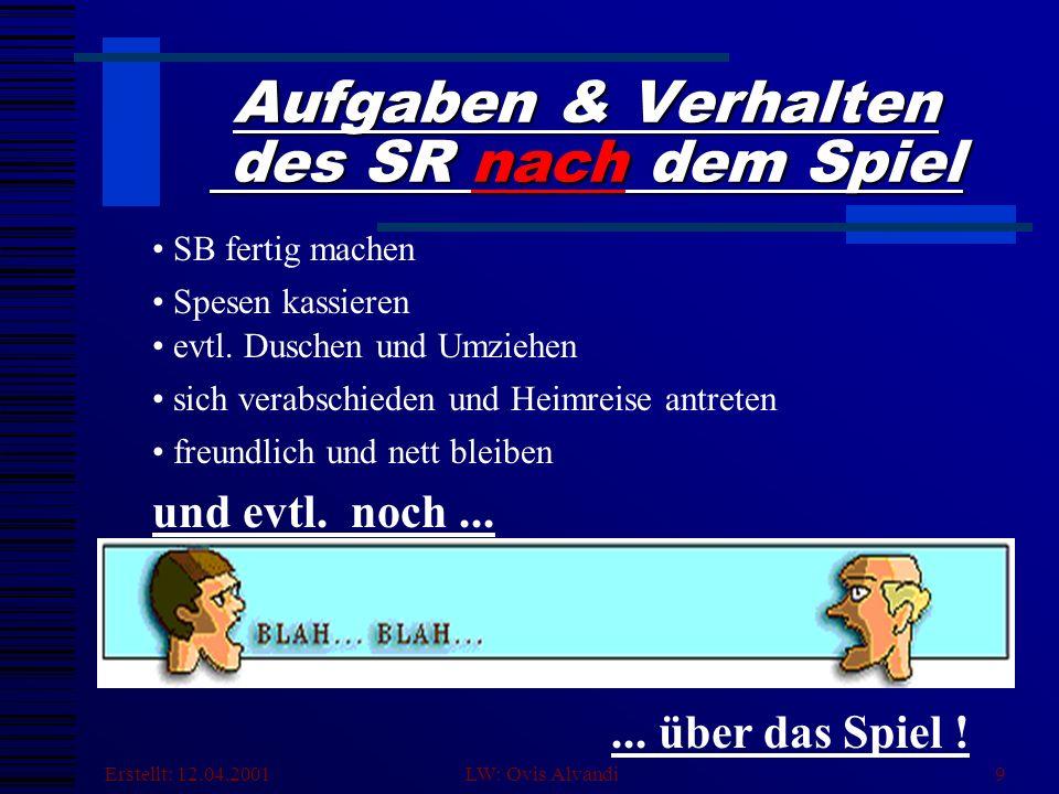Erstellt: 12.04.2001 LW: Ovis Alvandi9 Aufgaben & Verhalten des SR nach dem Spiel SB fertig machen evtl.