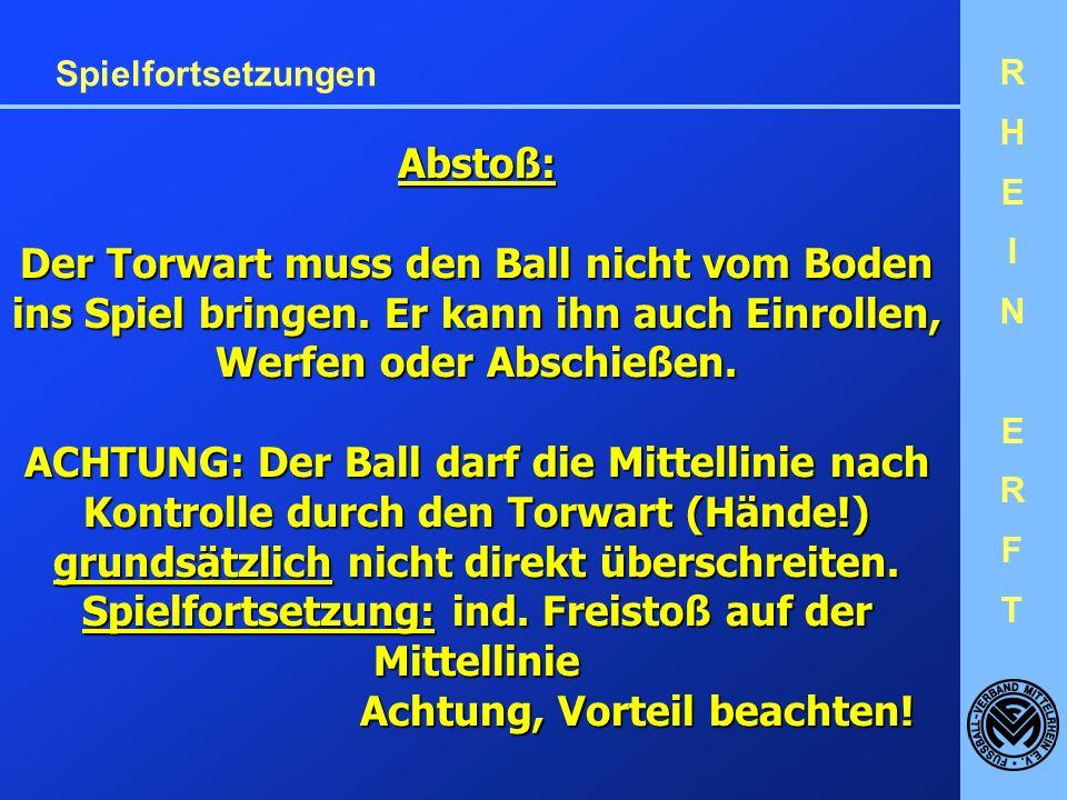 RHEINERFTRHEINERFT Spielfortsetzungen Abstoß: Der Torwart muss den Ball nicht vom Boden ins Spiel bringen.