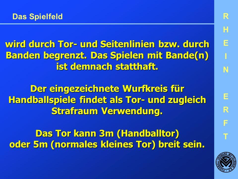 RHEINERFTRHEINERFT Das Spielfeld wird durch Tor- und Seitenlinien bzw.