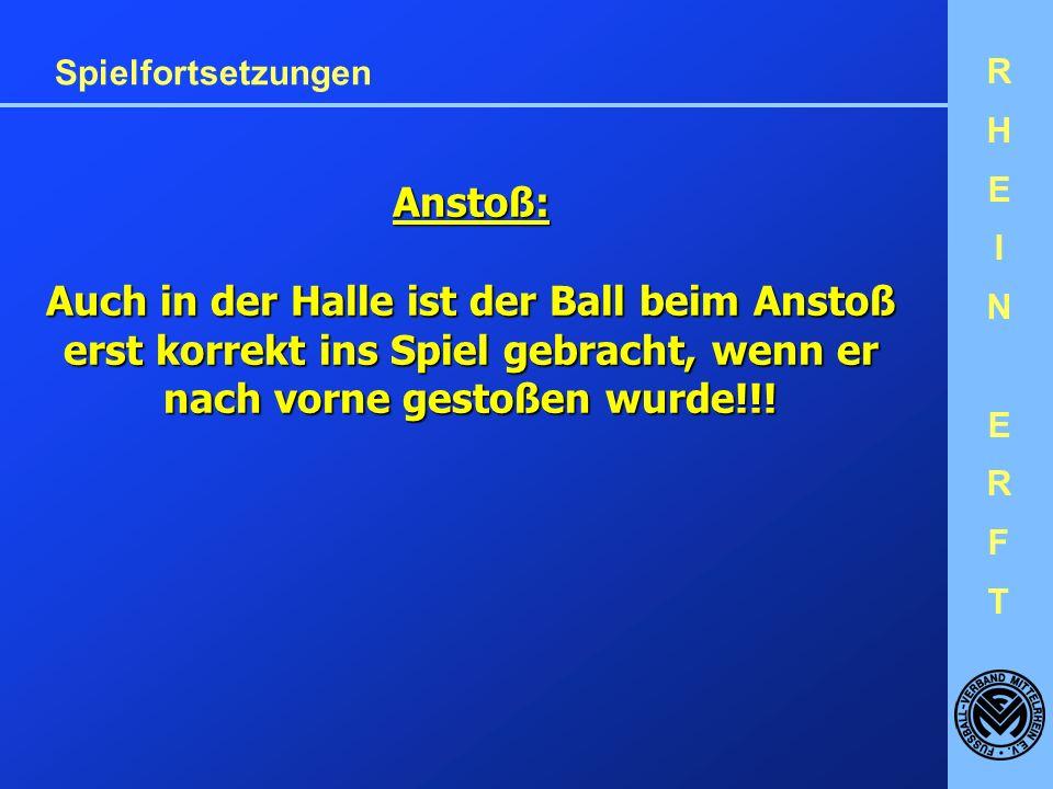 RHEINERFTRHEINERFT Spielfortsetzungen Anstoß: Auch in der Halle ist der Ball beim Anstoß erst korrekt ins Spiel gebracht, wenn er nach vorne gestoßen wurde!!!