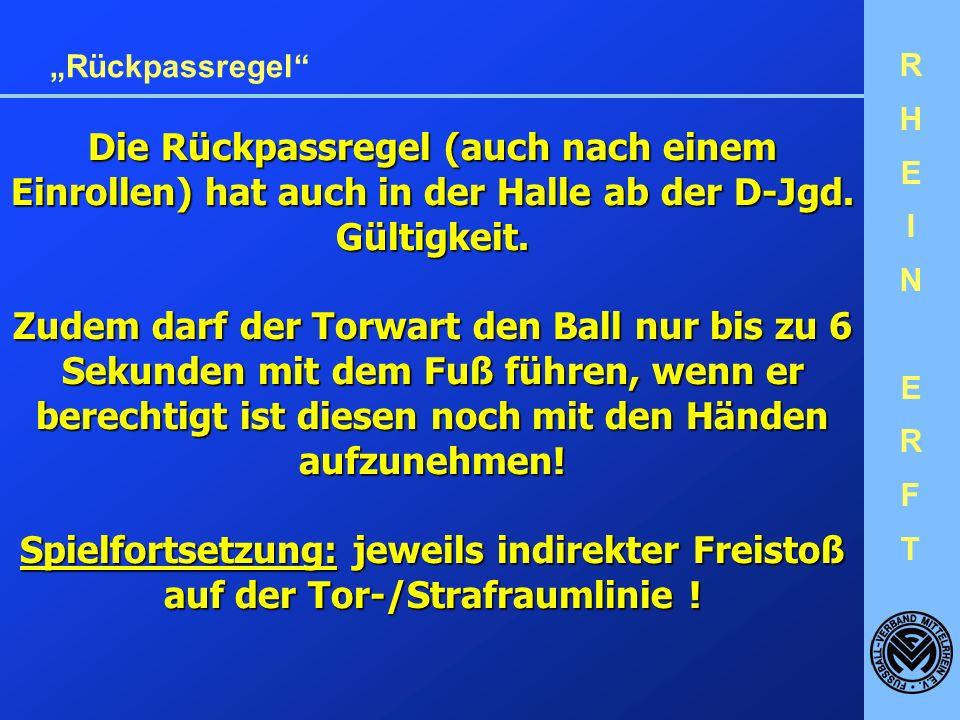 RHEINERFTRHEINERFT Rückpassregel Die Rückpassregel (auch nach einem Einrollen) hat auch in der Halle ab der D-Jgd.