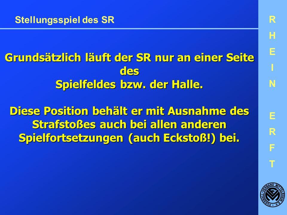 RHEINERFTRHEINERFT Stellungsspiel des SR Grundsätzlich läuft der SR nur an einer Seite des Spielfeldes bzw.